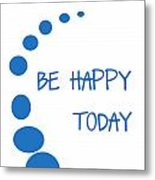 Be Happy Today In Blue Metal Print