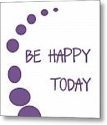 Be Happy Today In Purple Metal Print