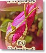 Be My Valentine Greeting Card - Rosebud Metal Print