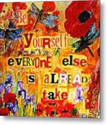 Be Yourself Everyone Else Is Already Taken Metal Print