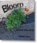 Bloom Where The Wind Takes You Metal Print