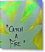 Catch A Fire Metal Print