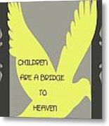 Children Are A Bridge To Heaven Metal Print by Georgia Fowler