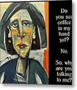 Coffee In My Hand Poster Metal Print