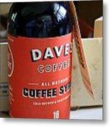 Daves Coffee Syrup Metal Print