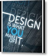 Design Is What You Make Of It Metal Print