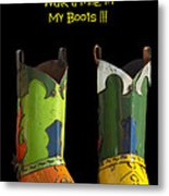 Dont Judge Me Till You Walk A Mile In My Cowboy Boots Metal Print