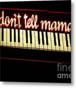 Dont Tell Mama Metal Print