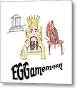 Eggamemnon Metal Print