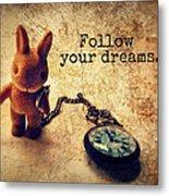Follow Your Dreams Metal Print
