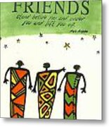 Friends Stand Beside You Metal Print