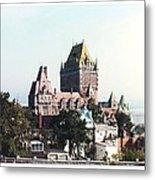 Hotel Frontenac Quebec Canada Metal Print