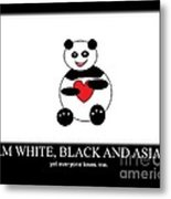 I Am White Black Asian. I Am Loving Panda Metal Print