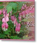 I Love You Greeting Card - Floral Bleeding Heart Metal Print