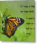 If I Were A Butterfly Metal Print by Bill Cannon
