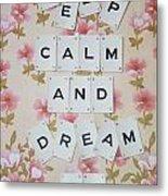 Keep Calm And Dream On Metal Print