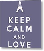 Keep Calm And Love Paris Metal Print