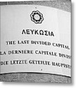 last divided city sign next to the crossing point on ledra street of the UN buffer zone Metal Print