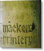 Mackenzie Printery 4 Metal Print
