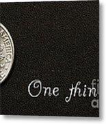 One Thin Dime Metal Print