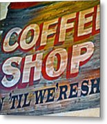 Open 'til We're Shut Metal Print