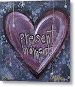 Present Moment Heart Metal Print
