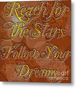 Reach For The Stars Follow Your Dreams Metal Print