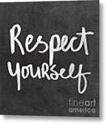 Respect Yourself Metal Print by Linda Woods