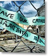 Save Our Cathedral  Metal Print