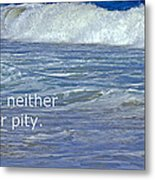 Sea Without Pity Metal Print