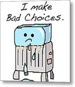 Sometimes I Make Bad Choices Metal Print