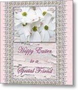 Special Friend Easter Card - Flowering Dogwood Metal Print