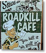 Steves Roadkill Cafe Metal Print