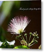 Thank You For Being There Metal Print