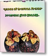 The Mangosteen - Queen Of Tropical Fruits Metal Print