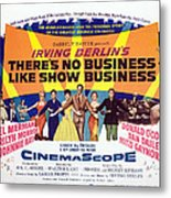 Theres No Business Like Show Business Metal Print