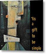 Tis A Gift To Be Simple Poster Metal Print