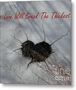 True Love Will Break The Thickest Ice Metal Print