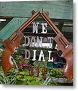 We Do Not Dial 911 Metal Print