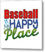 Baseball Is My Happy Place Metal Print