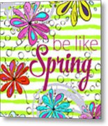 Be Like Spring Metal Print