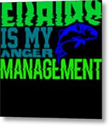 Fishing Is My Anger Management 1 Metal Print
