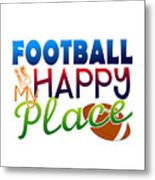 Football Is My Happy Place Metal Print