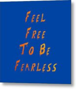 Free To Be Fearless Metal Print