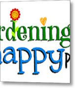 Gardening Is My Happy Place Metal Print