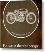 Harley Davidson Model 10b 1914 For Some There's Therapy, For The Rest Of Us There's Motorcycles Metal Print
