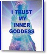 I Trust My Inner Goddess Metal Print