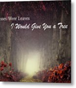 If Kisses Were Leaves, I'd Give You A Tree Metal Print