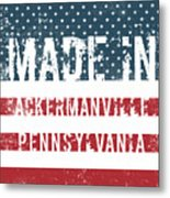 Made In Ackermanville, Pennsylvania Metal Print
