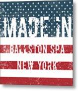 Made In Ballston Spa, New York Metal Print